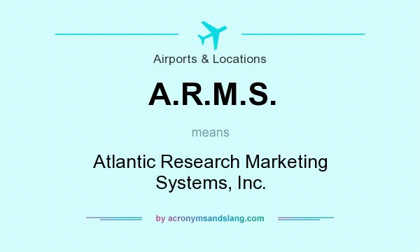 What does A.R.M.S. mean? It stands for Atlantic Research Marketing Systems, Inc.