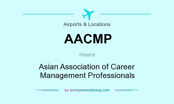 What does AACMP mean? It stands for Asian Association of Career Management Professionals