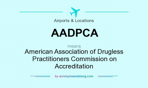 What does AADPCA mean? It stands for American Association of Drugless Practitioners Commission on Accreditation