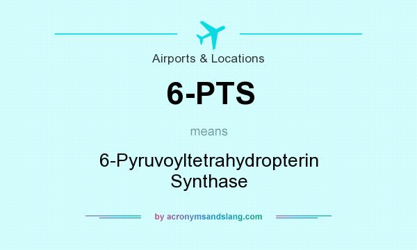 What does 6-PTS mean? It stands for 6-Pyruvoyltetrahydropterin Synthase