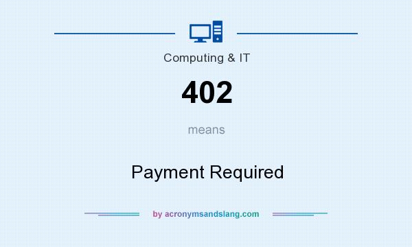 402 - Payment Required in Computing \u0026 IT by AcronymsAndSlang.com