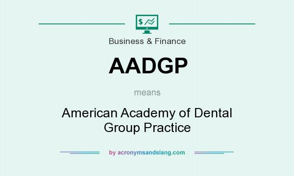 What does AADGP mean? It stands for American Academy of Dental Group Practice
