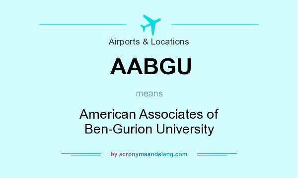 What does AABGU mean? It stands for American Associates of Ben-Gurion University