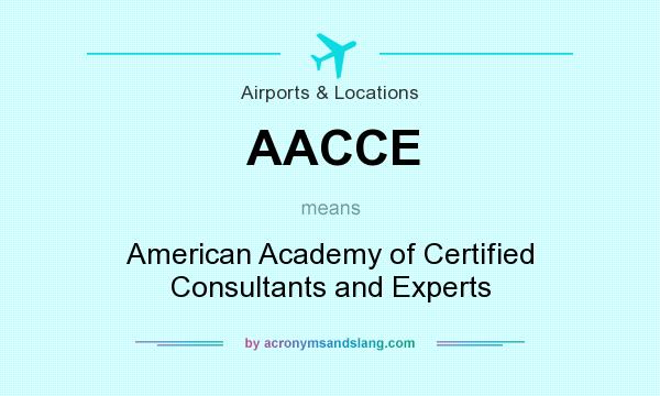 What does AACCE mean? It stands for American Academy of Certified Consultants and Experts