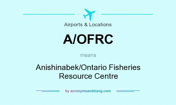 What does A/OFRC mean? It stands for Anishinabek/Ontario Fisheries Resource Centre