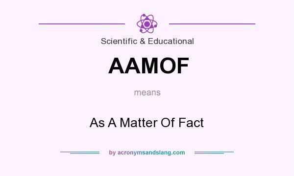 What does AAMOF mean? It stands for As A Matter Of Fact