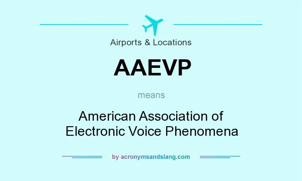 What does AAEVP mean? It stands for American Association of Electronic Voice Phenomena