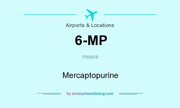 What does 6-MP mean? It stands for Mercaptopurine