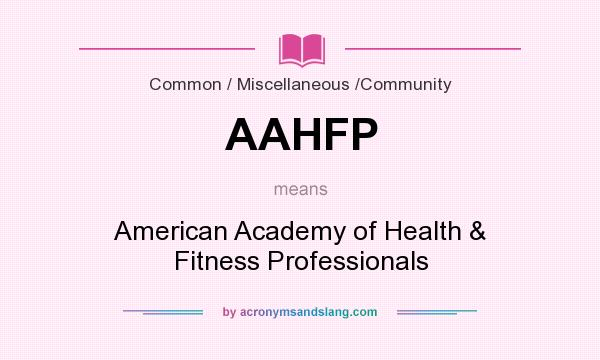 What does AAHFP mean? It stands for American Academy of Health & Fitness Professionals