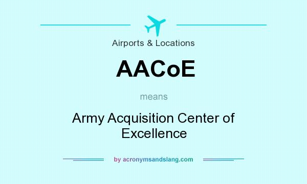 What does AACoE mean? It stands for Army Acquisition Center of Excellence
