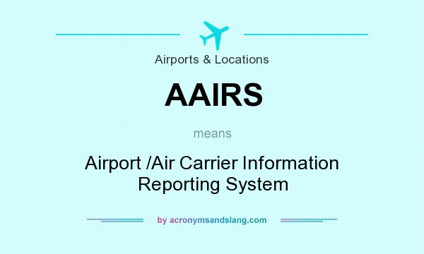 What does AAIRS mean? It stands for Airport /Air Carrier Information Reporting System