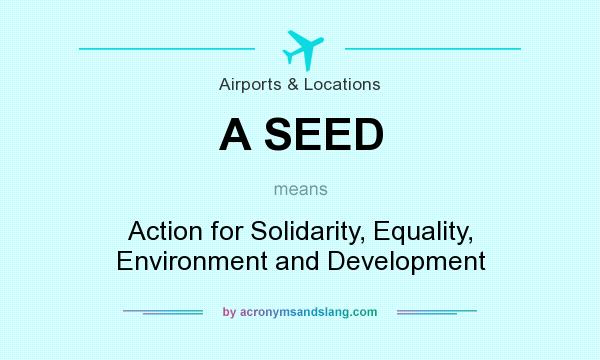 What does A SEED mean? It stands for Action for Solidarity, Equality, Environment and Development