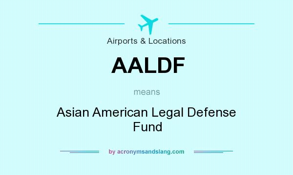 What does AALDF mean? It stands for Asian American Legal Defense Fund