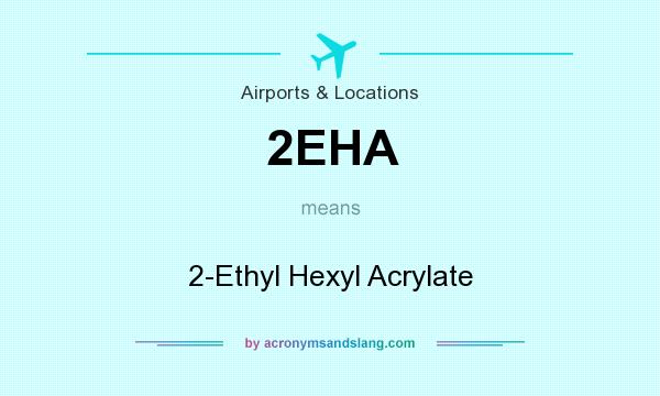 What does 2EHA mean? It stands for 2-Ethyl Hexyl Acrylate