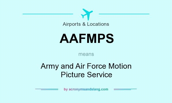 What does AAFMPS mean? It stands for Army and Air Force Motion Picture Service