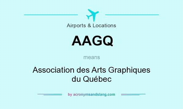 What does AAGQ mean? It stands for Association des Arts Graphiques du Québec