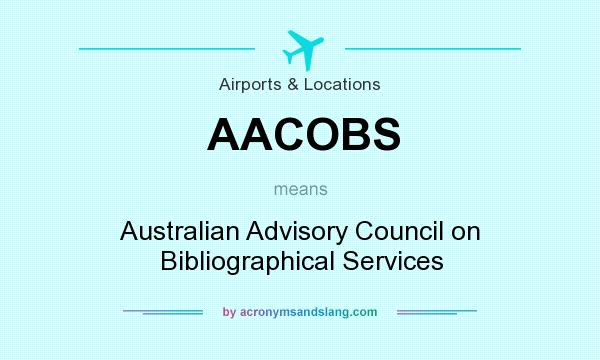 What does AACOBS mean? It stands for Australian Advisory Council on Bibliographical Services