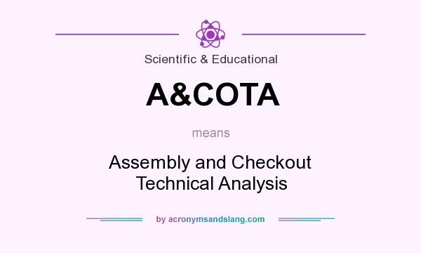 What does A&COTA mean? It stands for Assembly and Checkout Technical Analysis