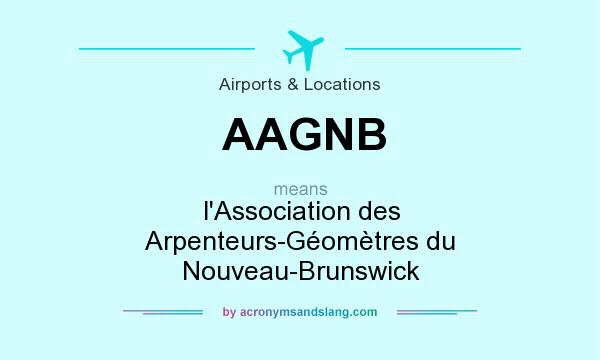 What does AAGNB mean? It stands for l`Association des Arpenteurs-Géomètres du Nouveau-Brunswick
