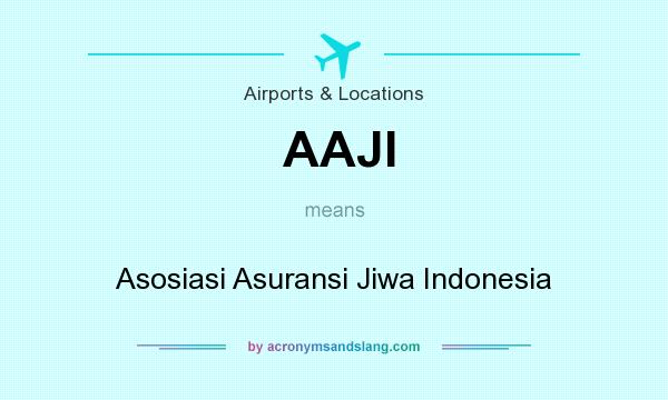 What does AAJI mean? It stands for Asosiasi Asuransi Jiwa Indonesia