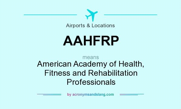 What does AAHFRP mean? It stands for American Academy of Health, Fitness and Rehabilitation Professionals