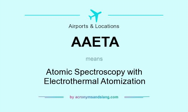 What does AAETA mean? It stands for Atomic Spectroscopy with Electrothermal Atomization