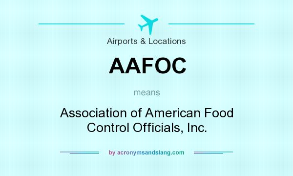 What does AAFOC mean? It stands for Association of American Food Control Officials, Inc.
