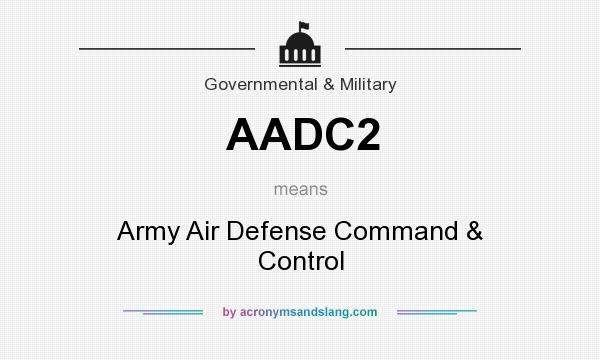 What does AADC2 mean? It stands for Army Air Defense Command & Control