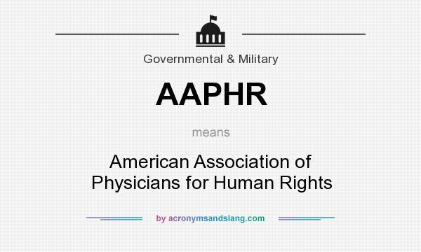 What does AAPHR mean? It stands for American Association of Physicians for Human Rights