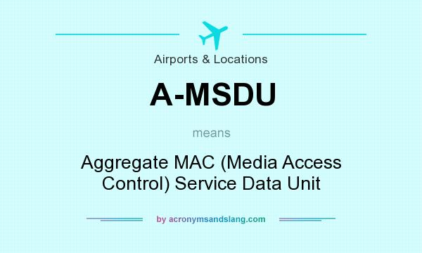 What does A-MSDU mean? It stands for Aggregate MAC (Media Access Control) Service Data Unit