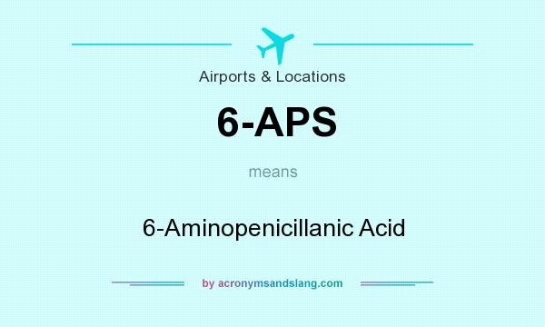 What does 6-APS mean? It stands for 6-Aminopenicillanic Acid