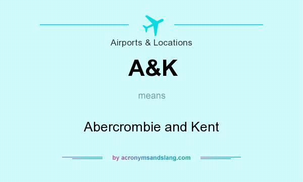 What does A&K mean? It stands for Abercrombie and Kent