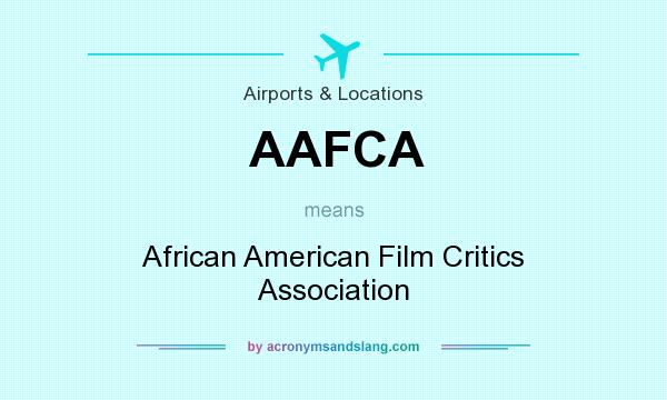 What does AAFCA mean? It stands for African American Film Critics Association