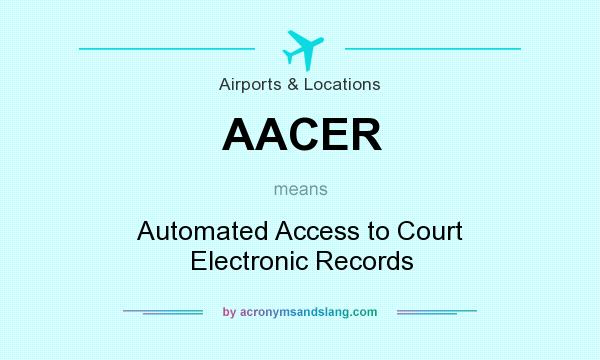 What does AACER mean? It stands for Automated Access to Court Electronic Records