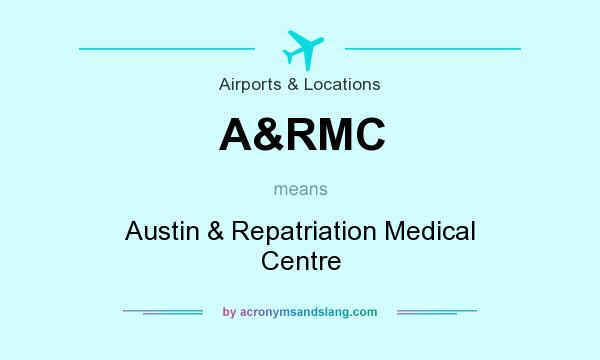 What does A&RMC mean? It stands for Austin & Repatriation Medical Centre