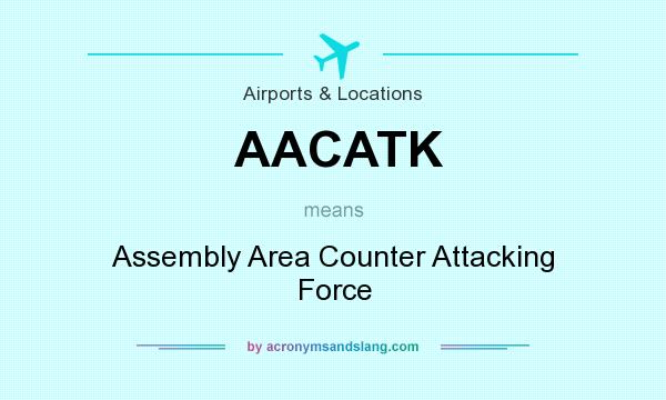 What does AACATK mean? It stands for Assembly Area Counter Attacking Force