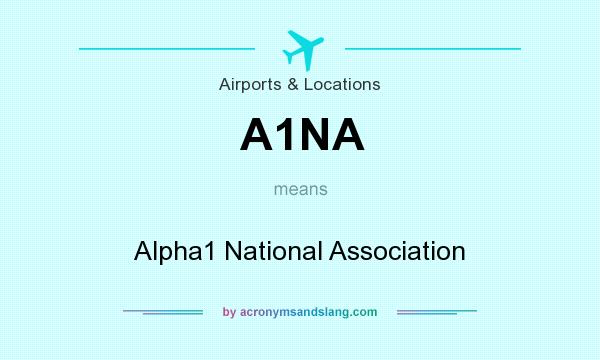 What does A1NA mean? It stands for Alpha1 National Association
