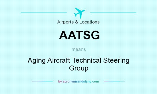 What does AATSG mean? It stands for Aging Aircraft Technical Steering Group