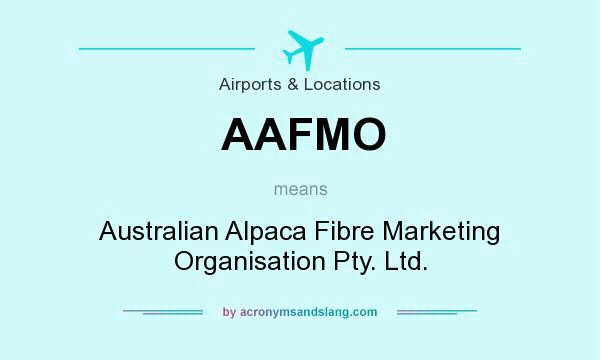What does AAFMO mean? It stands for Australian Alpaca Fibre Marketing Organisation Pty. Ltd.