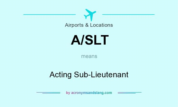 What does A/SLT mean? It stands for Acting Sub-Lieutenant