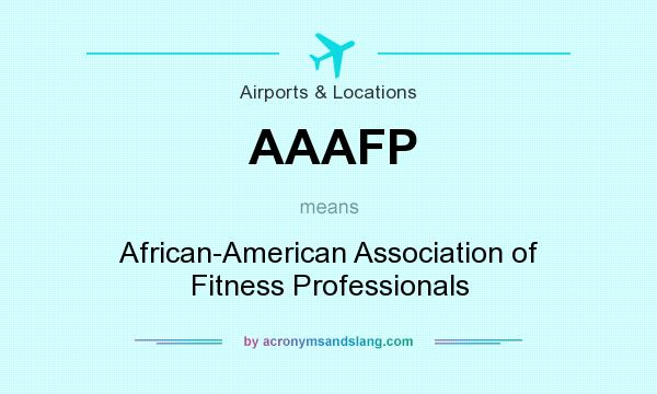 What does AAAFP mean? It stands for African-American Association of Fitness Professionals