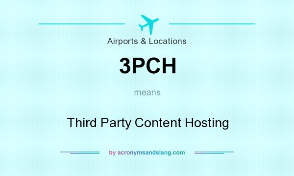 What does 3PCH mean? It stands for Third Party Content Hosting