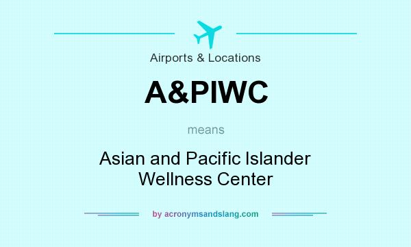 What does A&PIWC mean? It stands for Asian and Pacific Islander Wellness Center