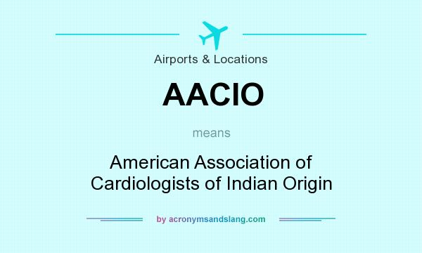 What does AACIO mean? It stands for American Association of Cardiologists of Indian Origin
