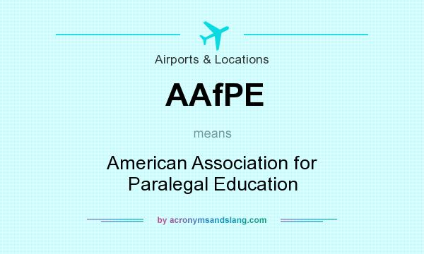 What does AAfPE mean? It stands for American Association for Paralegal Education