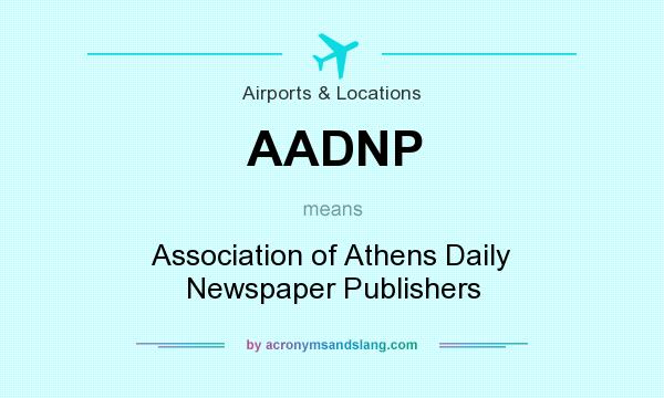 What does AADNP mean? It stands for Association of Athens Daily Newspaper Publishers