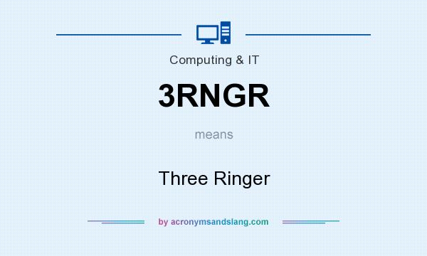 What does 3RNGR mean? It stands for Three Ringer