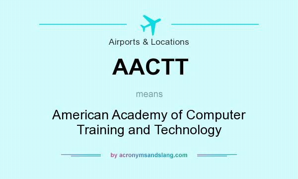What does AACTT mean? It stands for American Academy of Computer Training and Technology