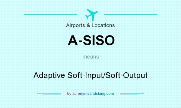 What does A-SISO mean? It stands for Adaptive Soft-Input/Soft-Output