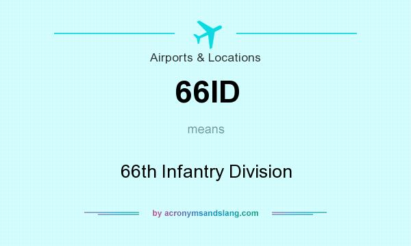 What does 66ID mean? It stands for 66th Infantry Division